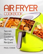Air Fryer Cookbook: Secret Home Cooking Air Fryer Recipes - Book Cover