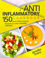 Anti-Inflammatory Cookbook: 150 Anti-Inflammatory Recipes to Live a Healthy Lifestyle - Book Cover