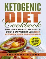 Ketogenic Diet Cookbook: Pure Low-Carb Keto Recipes for Quick & Easy Weight Loss (Best Ketogenic Guide for Beginners) - Book Cover