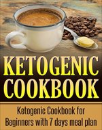 Ketogenic Cookbook: Ketogenic Cookbook for Beginners with 7 Days Meal Plan (Ketogenic Recipes, Ketogenic Cookbook for Weight Loss, Ketogenic Cookbook for Beginners, Cookbook) - Book Cover