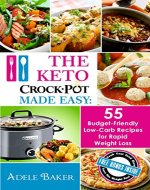 The Keto Crock Pot Made Easy: 55 Budget-Friendly Low-Carb Recipes for Rapid Weight Loss (Keto Crock Pot Recipes, Keto Crockpot Cookbook, The Keto Crock ... (low carb crock-pot for weight loss) - Book Cover