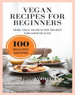 Vegan Recipes for Beginners: More Than 100 Healthy Recipes for Good Health - Book Cover