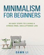 Minimalism for Beginners: 30 Easy Steps to Living a Stress-Free, Decluttered Life (Decluttering, Stress Management, Happiness, Simplify) - Book Cover