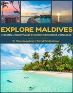 Explore Maldives: Backpacking Travel Guide To World's One Of The Best Beach Destination - Book Cover