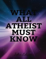 What All Atheist Must Know - Book Cover