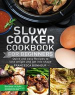 Slow cooker Cookbook for beginners: Quick and easy Recipes to lose weight and get into shape (Easy, Healthy and Delicious Low Carb Slow Cooker Series 1) - Book Cover