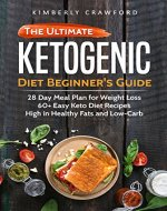 The Ketogenic Diet Beginner's Guide: 28 Day Meal Plan for Weight Loss: 60+ Easy Keto Diet Recipes, High in Healthy Fats and Low-Carb (Ketogenic Cookbook Book 1) - Book Cover