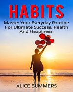Habits:  Master Your Everyday Routine For Ultimate Success, Health And Happiness! (Mindfulness, Meditation, Stress, Anxiety, Depression, Positive, Confidence.) - Book Cover