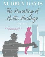 The Haunting of Hattie Hastings Part One: A ghostly, gloriously witty feel-good romance with a liberal dose of comedy. - Book Cover