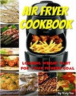 Air fryer cookbook: losing weight fast for your fitness goal (weight loss, losing weight, fitness, dreambody, healthy diet, fat free, air fryer recipes) - Book Cover