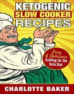 Ketogenic Slow Cooker Recipes: Easy & Delicious Cooking for the Keto Diet (Low Carb Diet Cookbook) - Book Cover