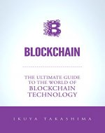 Blockchain: The Ultimate Guide To The World Of Blockchain Technology, Bitcoin, Ethereum, Cryptocurrency, Smart Contracts - Book Cover