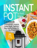 Instant Pot Cookbook: Superfast Pressure Cooker Meals - Delicious, Easy, Healthy Recipes For The Whole Family (Plus Photos, Nutrition Facts) - Book Cover