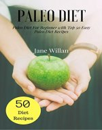 Paleo Diet:  Paleo Diet For Beginner with Top 50 Easy Paleo Diet Recipes - Book Cover