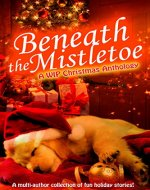 Beneath The Mistletoe: A WIP Anthology - Book Cover