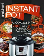 Instant Pot Cookbook: 700 Delicious & Easy Instant Pot Recipes that Cook Fast (The Healthy Electric Pressure Cooker Series) - Book Cover