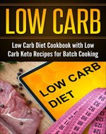 Low Carb: Low Carb Diet Cookbook with Low Carb Keto Recipes for Batch Cooking (Kindle edition, Keto in Five, Best of the Best Presents, Free Bonus: The 3 Week Diet) - Book Cover