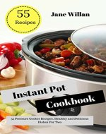 Instant Pot Cookbook: 55 Pressure Cooker Recipes, Healthy and Delicious Dishes For Two - Book Cover
