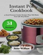 Instant Pot Cookbook: 51 Good Pressure Cooker Recipes That Will Make Your Life Way Easier - Book Cover