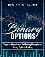 BINARY OPTIONS: Steps by Steps Guide To Making Money From Binary Options Trading: Best Profitable Strategies to Make You Rich In Binary Trading - Book Cover