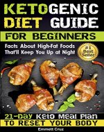 Ketogenic Diet Guide for Beginners: 21-Day Keto Meal Plan To Reset Your Body. 45 Ketogenic Diet Recipes (keto eating, keto eating plan, keto easy recipes, ... guide, keto complete guide, keto bible) - Book Cover
