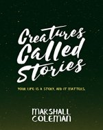 Creatures Called Stories: Your Life is a Story. And It Matters. (Your Story Book 1) - Book Cover