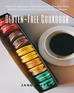 Gluten-Free Cookbook: Guide For Beginners with Gluten-Free Recipes, Paleo Recipes...