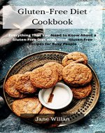 Gluten-Free Diet Cookbook: Everything That You Need to Know About...