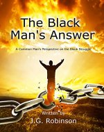 The Black Man's Answer: A Common Man's Perspective on the Black Struggle - Book Cover