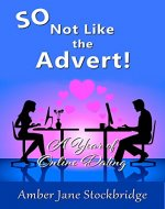 SO Not Like The Advert!: A Year of Online Dating - Book Cover