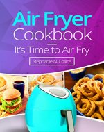Air Fryer Cookbook: It's Time to Air Fry: Easy and Tasty Recipes for Your Air Fryer - Book Cover