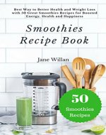 Smoothies Recipe Book: Best Way to Better Health and Weight...