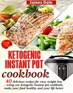 Ketogenic Instant Pot Cookbook: 40 Delicious Recipes For Easy Weight Loss - Using Our Ketogenic Instant Pot Cookbook, Make Your Food Healthy And Your Life Better - Book Cover