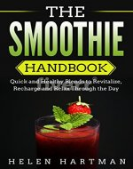 The Smoothie Handbook: Quick and Healthy Blends to Revitalize, Recharge and Relax Through the Day - Book Cover