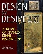 Design By Desire: A Novel Of Charles Rennie Mackintosh - Book Cover