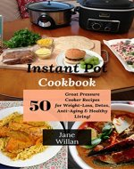 Instant Pot Cookbook: 50 Great Pressure Cooker Recipes for Weight-Loss, Detox, Anti-Aging & Healthy Living! - Book Cover