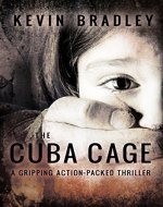 The Cuba Cage: A compelling page-turner, shocking and thrilling. Its fast pace will keep you gripped to the very end (Hedge & Cole Thriller Series). - Book Cover