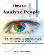 How to Analyze People: How to Read People and Body Language - Psychological Techniques to Connect Instantly using Simple Steps - Book Cover