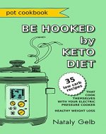 BE HOOKED by KETO DIET POT COOKBOOK 35 low carb recipes that cook themselves with your electric pressure cooker healthy weight loss - Book Cover