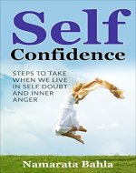 Self Confidence: Steps to Take when we Live in Self Doubt and Inner Anger (Self Esteem, Meditation, Mindfulness, Self Confidence) - Book Cover