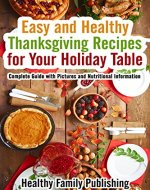 Easy and Healthy Thanksgiving Recipes for Your Holiday Table: Complete Guide with Pictures and Nutritional Information - Book Cover