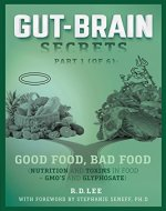 Gut-Brain Secrets, Part 1:  Good Food, Bad Food: Nutrition and Toxins in Food + GMO's and Glyphosate - Book Cover