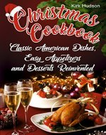 Christmas Cookbook: Classic American Dishes, Easy Appetizers, and Desserts Reinvented - Book Cover