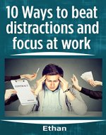 10 Ways To Beat Distractions And Focus At Work: Increase Effectivity At Work - Book Cover