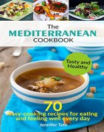 The Mediterranean Cookbook for Healthy Lifestyle: 70 Easy Recipes for Eating and Feeling Well Every Day, 7-Day Meal Plan (Tasty and Healthy 2) - Book Cover