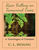 Rain Falling on Tamarind Trees: A Travelogue of Vietnam - Book Cover