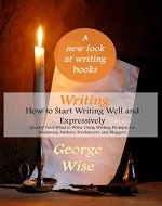 Writing: How to Start Writing Well and Expressively: Quickly Find What to Write Using Writing Prompts for Beginning Authors, Freelancers, and Bloggers ... writing practice) (How to write Book 1) - Book Cover