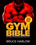 Gym Bible: The #1 Weight Training & Bodybuilding Guide for Men - Transform Your Body in Weeks, NOT Months! - Book Cover