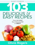 Budget Cookbook (3rd Edition): 103 Delicious & Easy Recipes That Will CUT Your Grocery Bill in Half (Feed 4 for Under $10 A Meal) - Book Cover