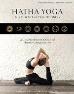 Hatha Yoga for Teachers and Practitioners: A Comprehensive Guide to Holistic Sequencing - Book Cover